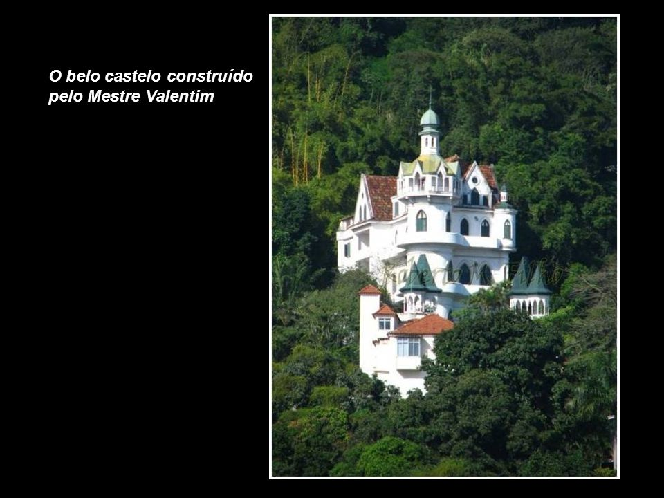 O belo castelo construído pelo Mestre Valentim