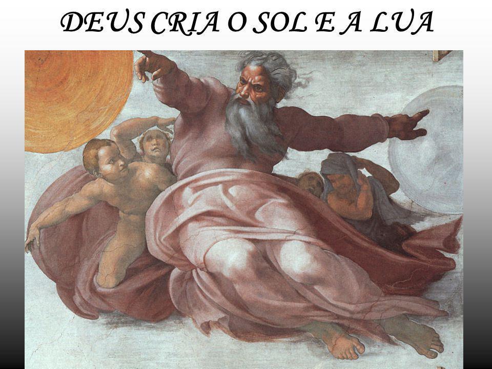 DEUS CRIA O SOL E A LUA