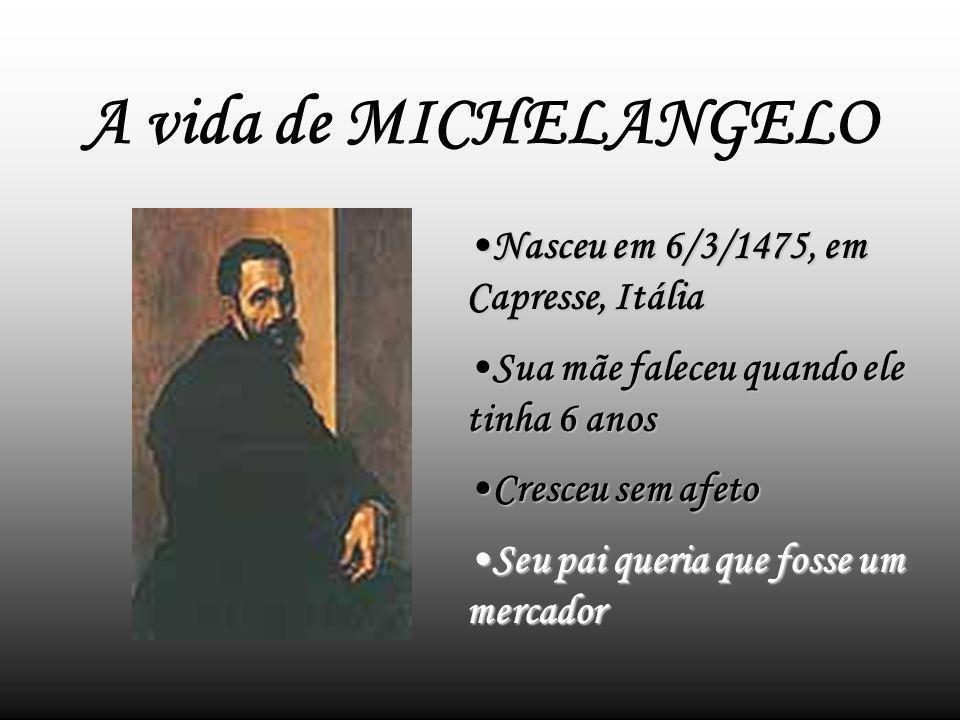 A vida de MICHELANGELO Nasceu em 6/3/1475, em Capresse, Itália