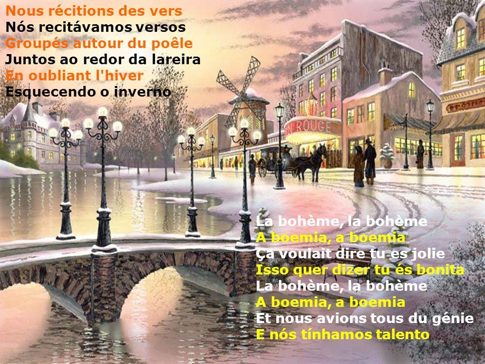 Nous récitions des vers Nós recitávamos versos Groupés autour du poêle Juntos ao redor da lareira En oubliant l hiver Esquecendo o inverno