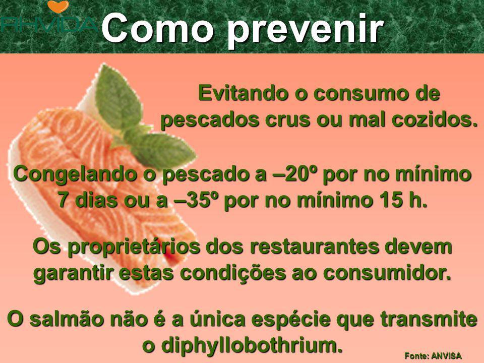 Como prevenir Evitando o consumo de pescados crus ou mal cozidos.