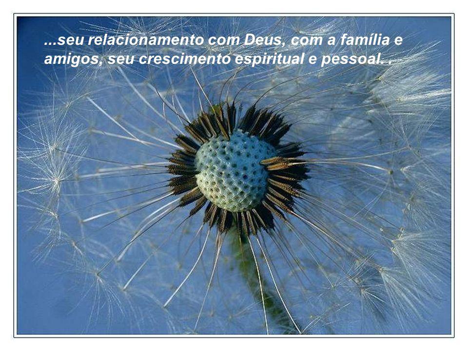 ...seu relacionamento com Deus, com a família e amigos, seu crescimento espiritual e pessoal. .