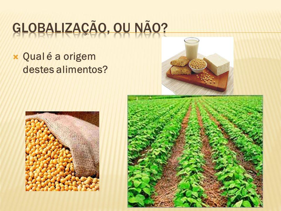 Globalização, ou não Qual é a origem destes alimentos