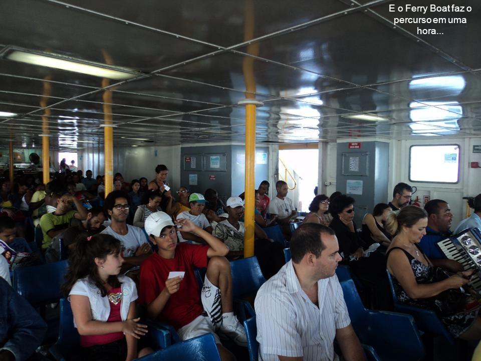 E o Ferry Boat faz o percurso em uma hora...