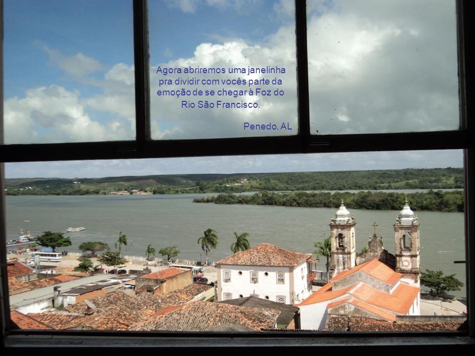 Agora abriremos uma janelinha pra dividir com vocês parte da emoção de se chegar à Foz do Rio São Francisco.