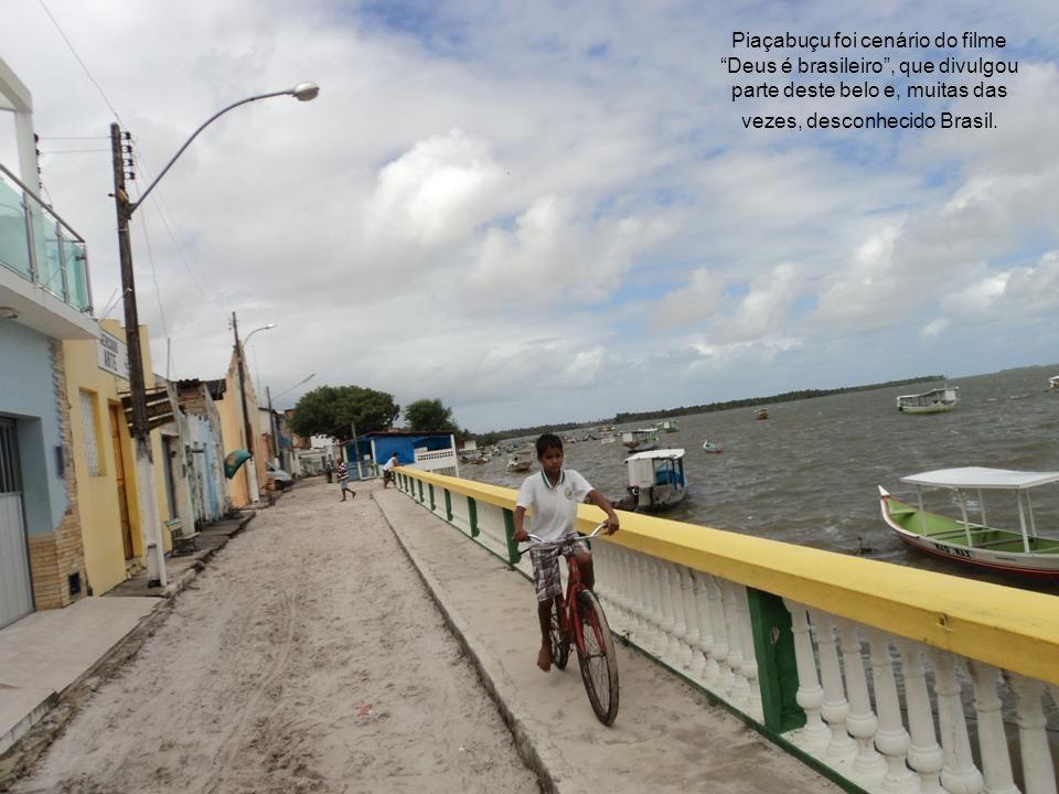 Piaçabuçu foi cenário do filme Deus é brasileiro , que divulgou parte deste belo e, muitas das vezes, desconhecido Brasil.