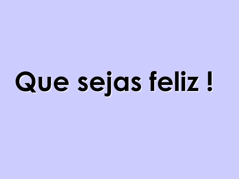 Que sejas feliz !