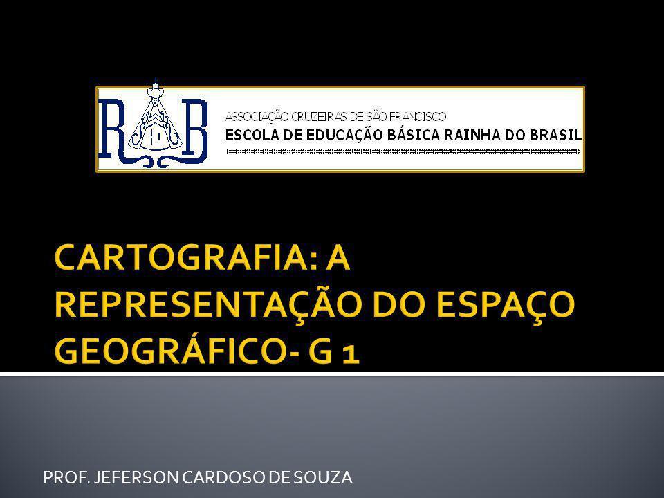 CARTOGRAFIA: A REPRESENTAÇÃO DO ESPAÇO GEOGRÁFICO- G 1