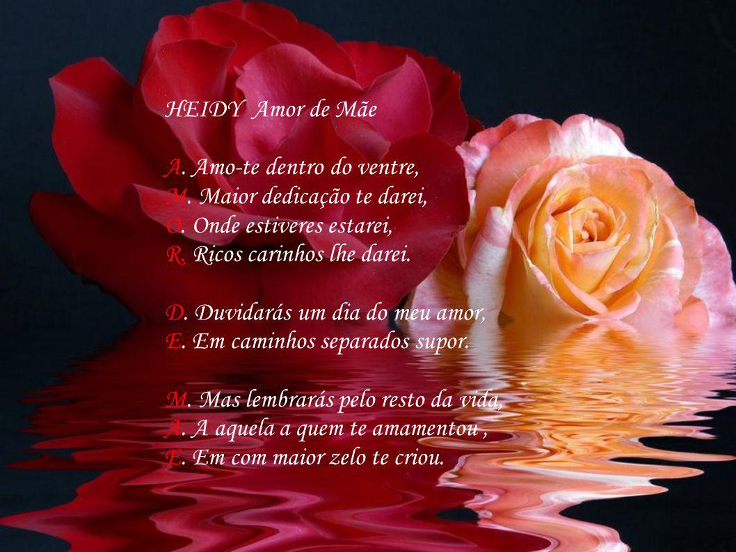 HEIDY Amor de Mãe A. Amo-te dentro do ventre, M. Maior dedicação te darei, O. Onde estiveres estarei,