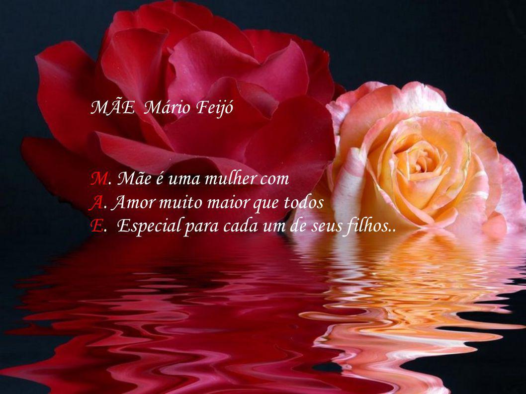 MÃE Mário Feijó M. Mãe é uma mulher com. A. Amor muito maior que todos.