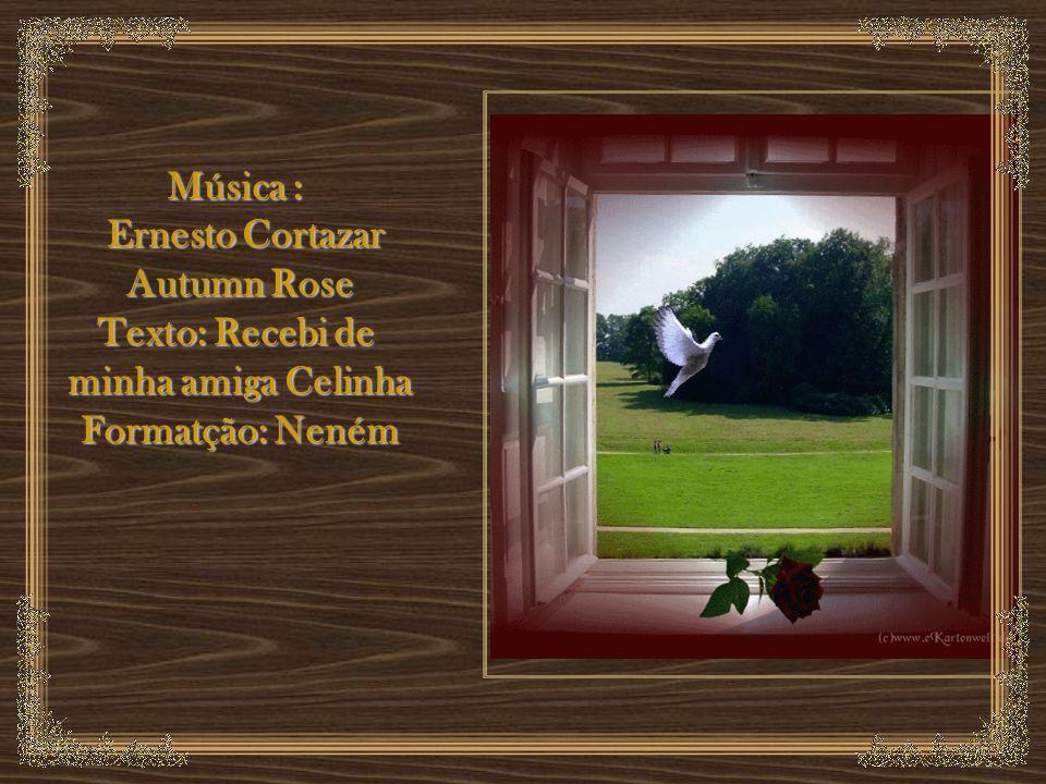 Música : Ernesto Cortazar Autumn Rose Texto: Recebi de minha amiga Celinha Formatção: Neném