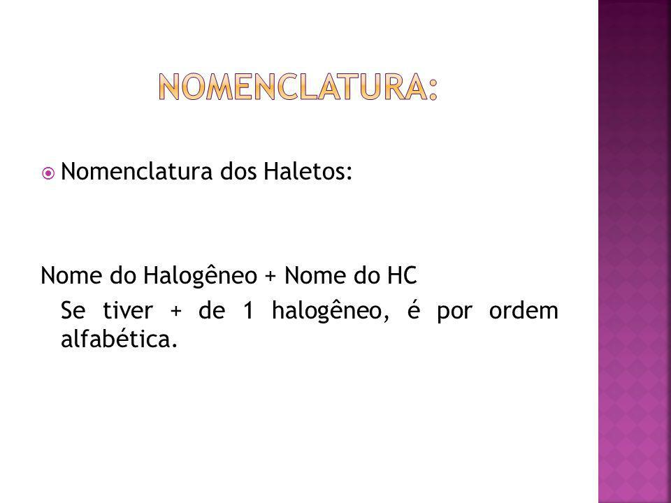 Nomenclatura: Nomenclatura dos Haletos: Nome do Halogêneo + Nome do HC