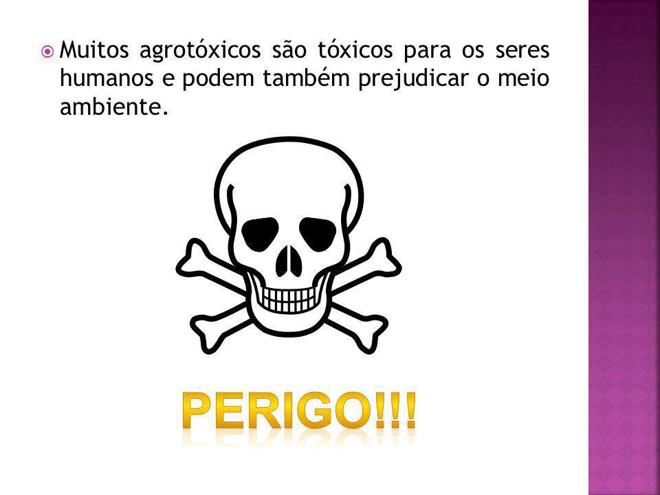 Muitos agrotóxicos são tóxicos para os seres humanos e podem também prejudicar o meio ambiente.