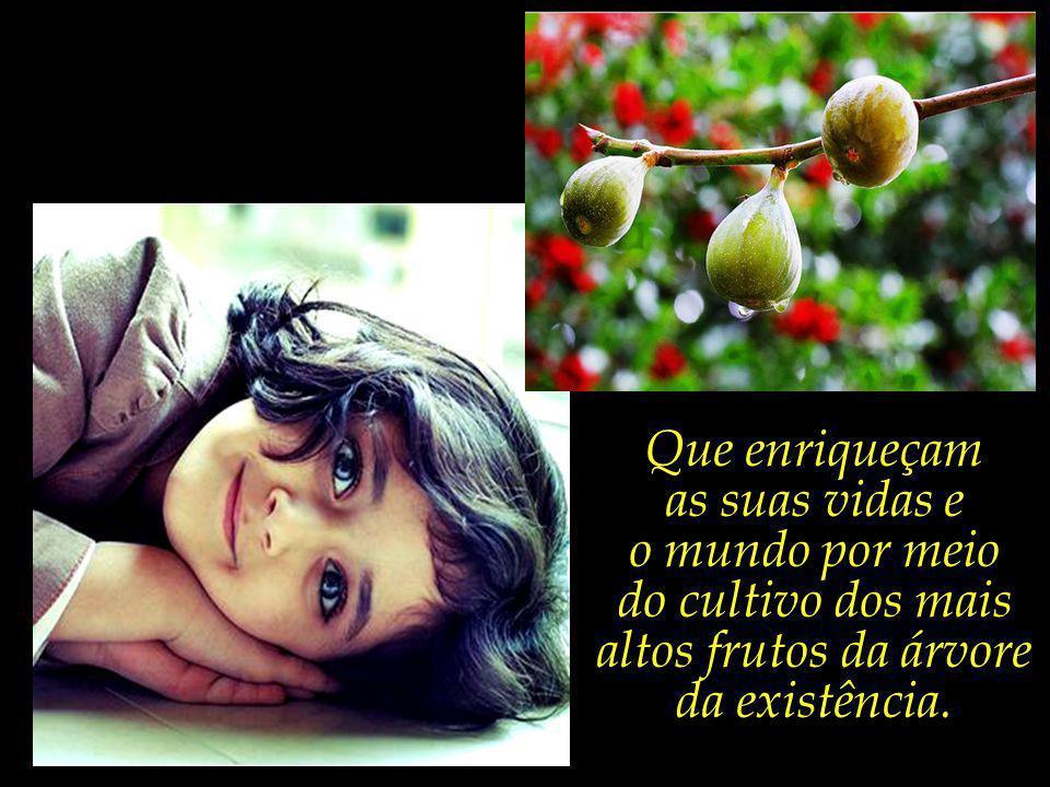do cultivo dos mais altos frutos da árvore da existência.