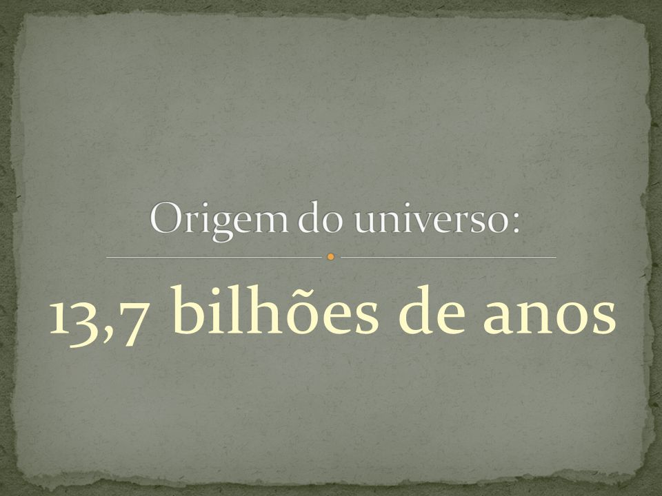 Origem do universo: 13,7 bilhões de anos
