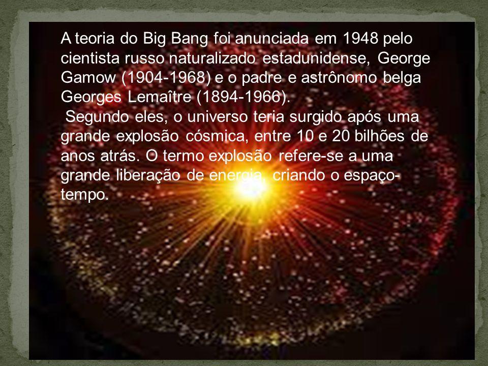 A teoria do Big Bang foi anunciada em 1948 pelo cientista russo naturalizado estadunidense, George Gamow (1904-1968) e o padre e astrônomo belga Georges Lemaître (1894-1966).