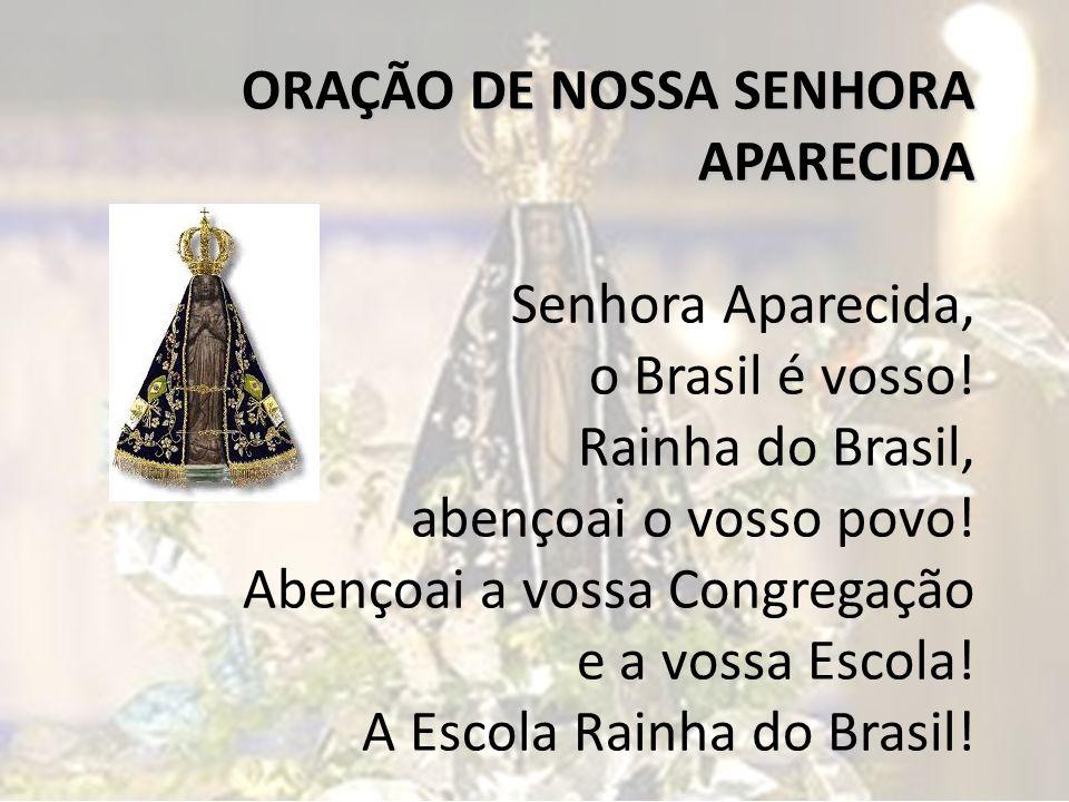 ORAÇÃO DE NOSSA SENHORA APARECIDA Senhora Aparecida, o Brasil é vosso