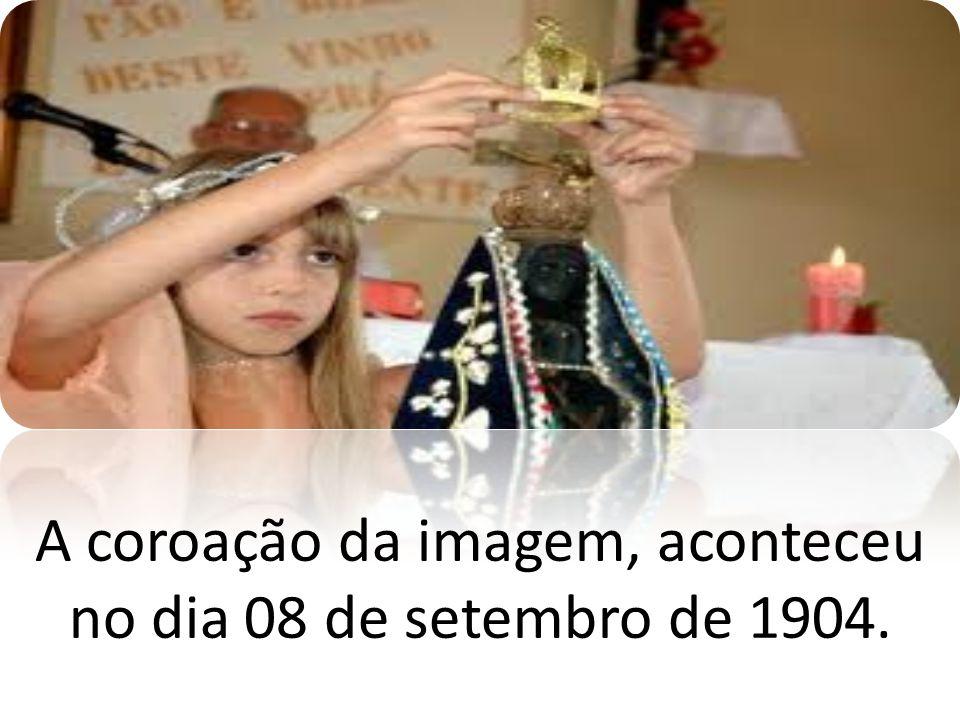 A coroação da imagem, aconteceu no dia 08 de setembro de 1904.
