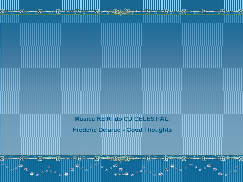 Musica REIKI do CD CELESTIAL: Frederic Delarue - Good Thoughts