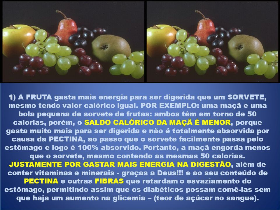 1) A FRUTA gasta mais energia para ser digerida que um SORVETE, mesmo tendo valor calórico igual.