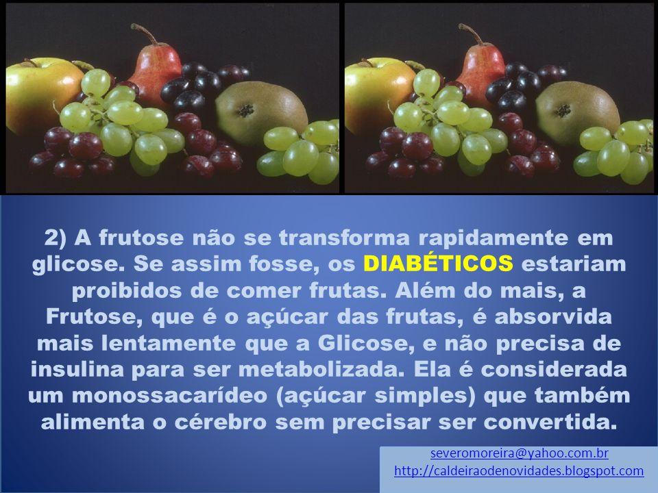 2) A frutose não se transforma rapidamente em glicose