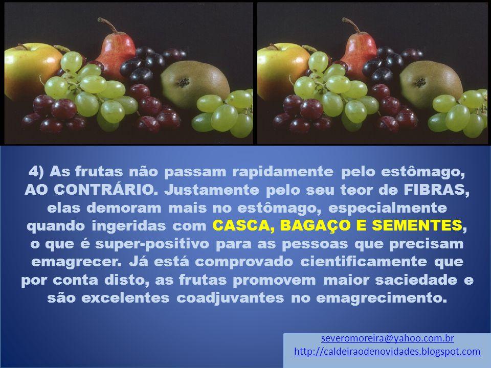 4) As frutas não passam rapidamente pelo estômago, AO CONTRÁRIO