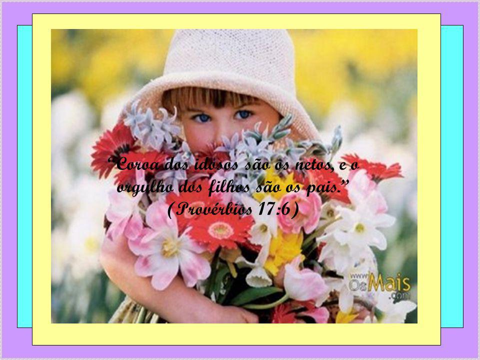 Coroa dos idosos são os netos, e o orgulho dos filhos são os pais.