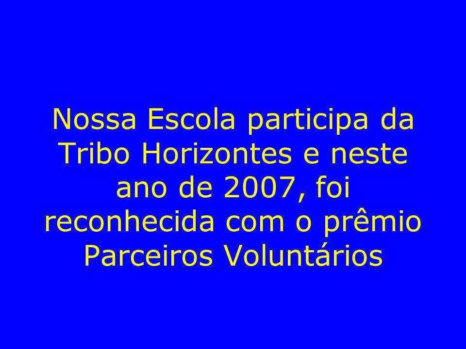 Nossa Escola participa da Tribo Horizontes e neste ano de 2007, foi reconhecida com o prêmio Parceiros Voluntários