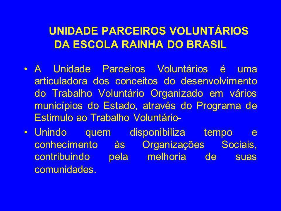 UNIDADE PARCEIROS VOLUNTÁRIOS DA ESCOLA RAINHA DO BRASIL