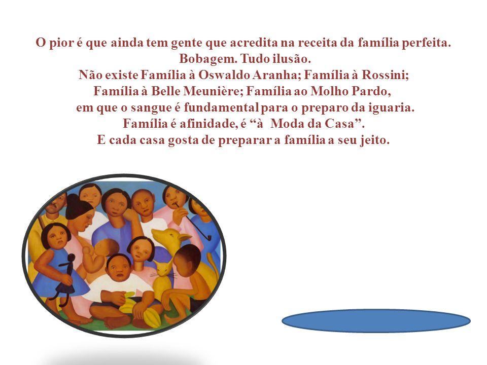 Não existe Família à Oswaldo Aranha; Família à Rossini;
