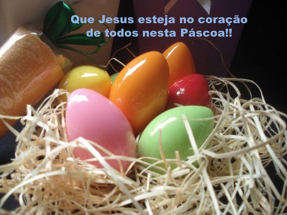 Que Jesus esteja no coração de todos nesta Páscoa!!