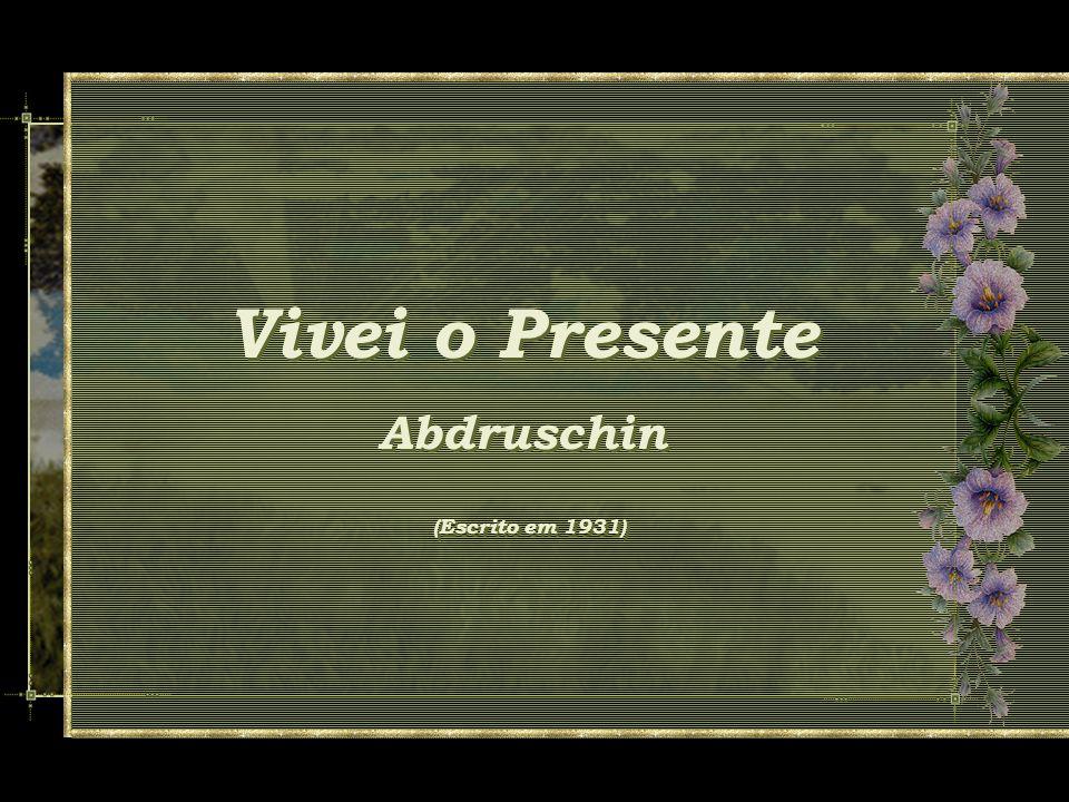 Vivei o Presente Abdruschin (Escrito em 1931)