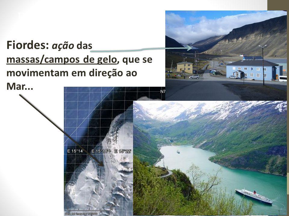Erosão Glacial Fiordes: ação das massas/campos de gelo, que se movimentam em direção ao Mar...