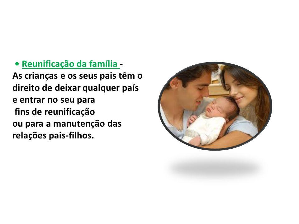 • Reunificação da família - As crianças e os seus pais têm o direito de deixar qualquer país e entrar no seu para fins de reunificação ou para a manutenção das relações pais-filhos.