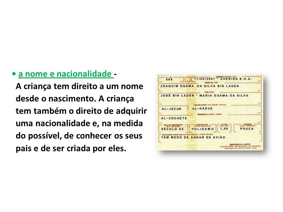 • a nome e nacionalidade - A criança tem direito a um nome desde o nascimento.