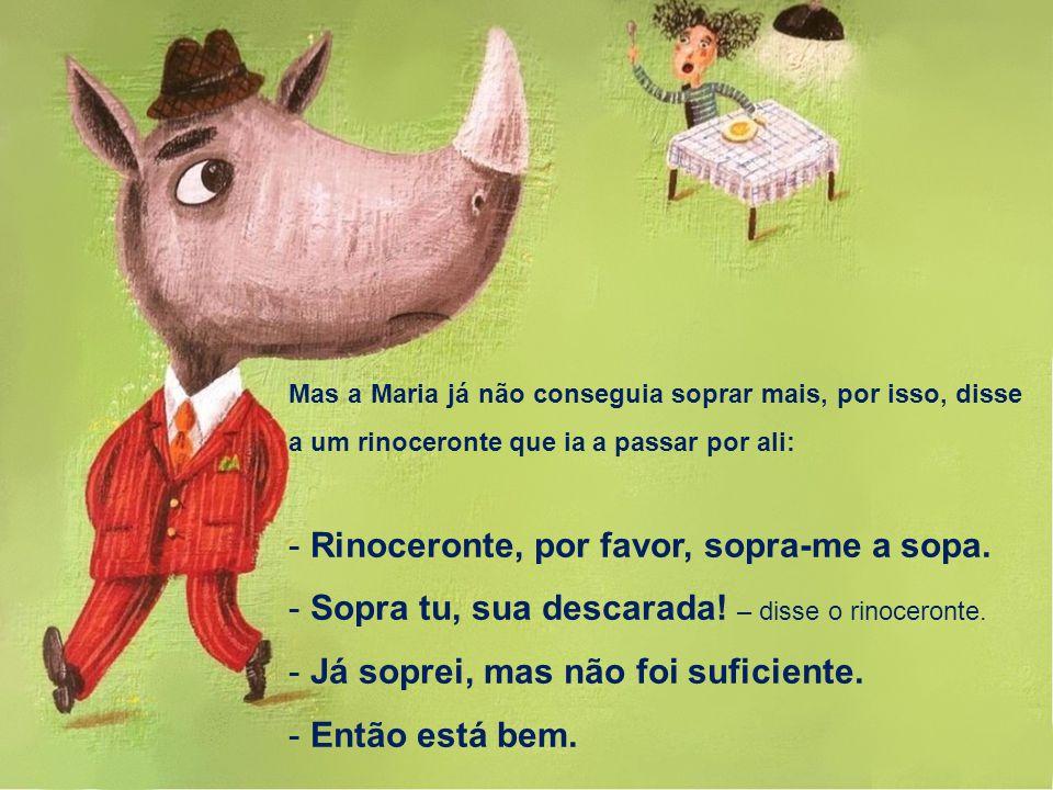 Rinoceronte, por favor, sopra-me a sopa.