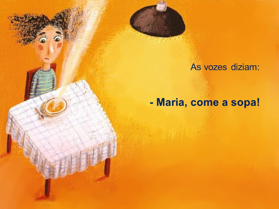 As vozes diziam: - Maria, come a sopa!