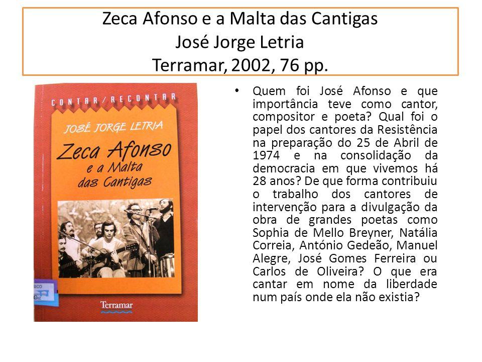 Zeca Afonso e a Malta das Cantigas José Jorge Letria Terramar, 2002, 76 pp.