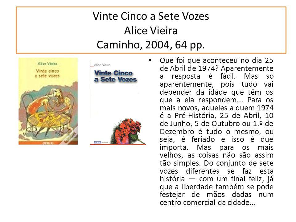 Vinte Cinco a Sete Vozes Alice Vieira Caminho, 2004, 64 pp.