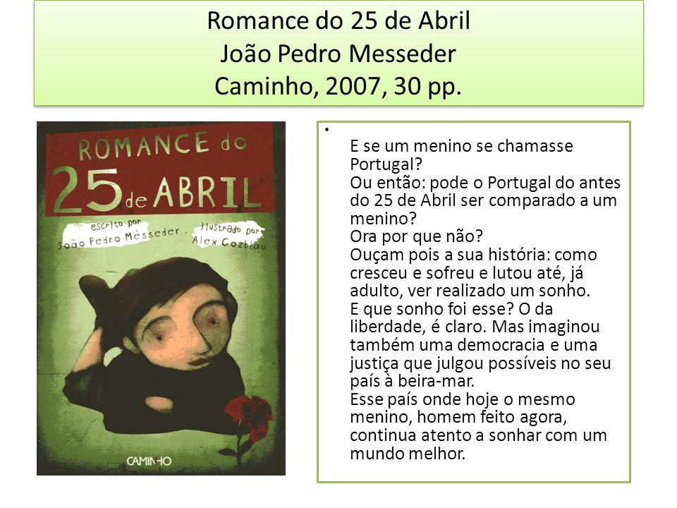 Romance do 25 de Abril João Pedro Messeder Caminho, 2007, 30 pp.