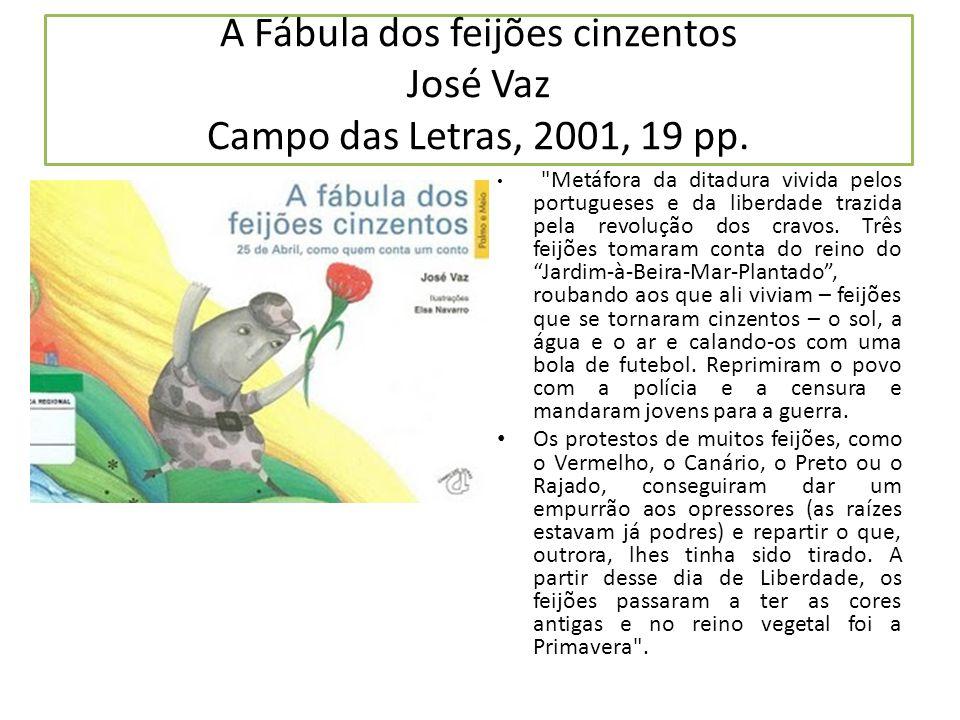 A Fábula dos feijões cinzentos José Vaz Campo das Letras, 2001, 19 pp.