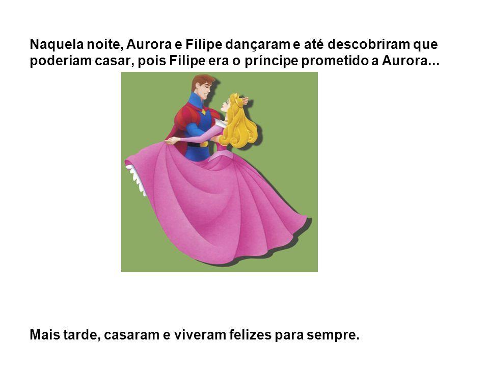 Naquela noite, Aurora e Filipe dançaram e até descobriram que poderiam casar, pois Filipe era o príncipe prometido a Aurora...