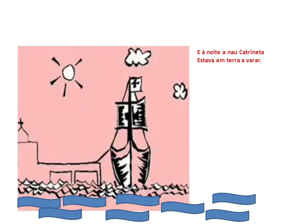 E à noite a nau Catrineta Estava em terra a varar.