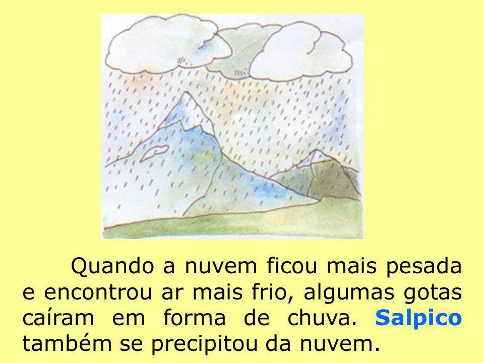Quando a nuvem ficou mais pesada e encontrou ar mais frio, algumas gotas caíram em forma de chuva.