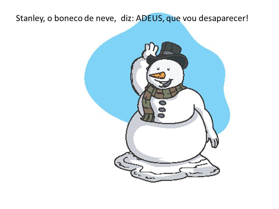 Stanley, o boneco de neve, diz: ADEUS, que vou desaparecer!
