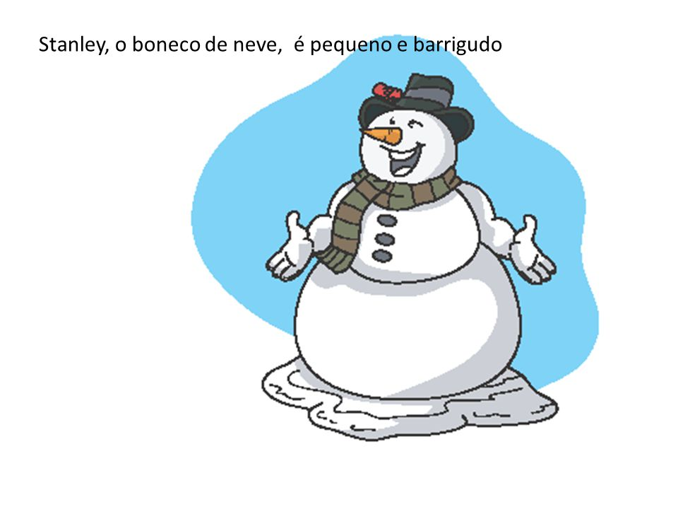 Stanley, o boneco de neve, é pequeno e barrigudo