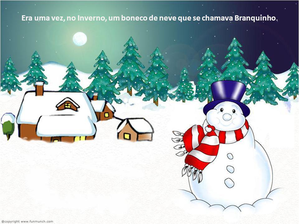Era uma vez, no Inverno, um boneco de neve que se chamava Branquinho.