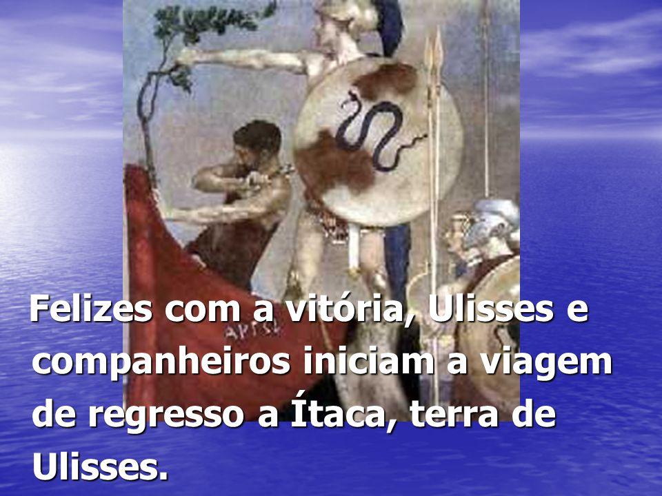 Felizes com a vitória, Ulisses e companheiros iniciam a viagem de regresso a Ítaca, terra de Ulisses.