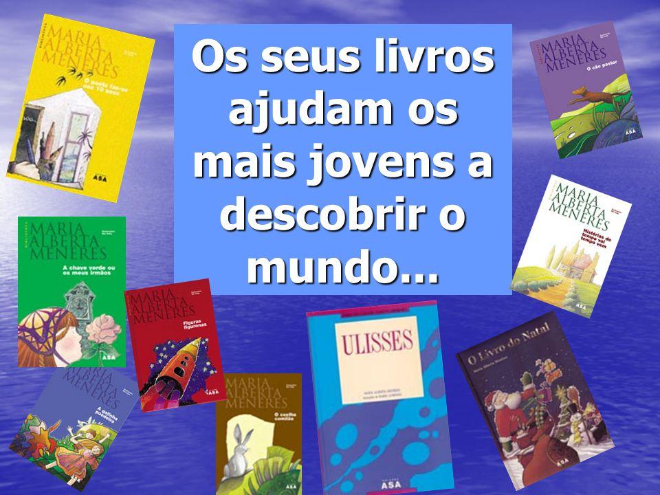 Os seus livros ajudam os mais jovens a descobrir o mundo...