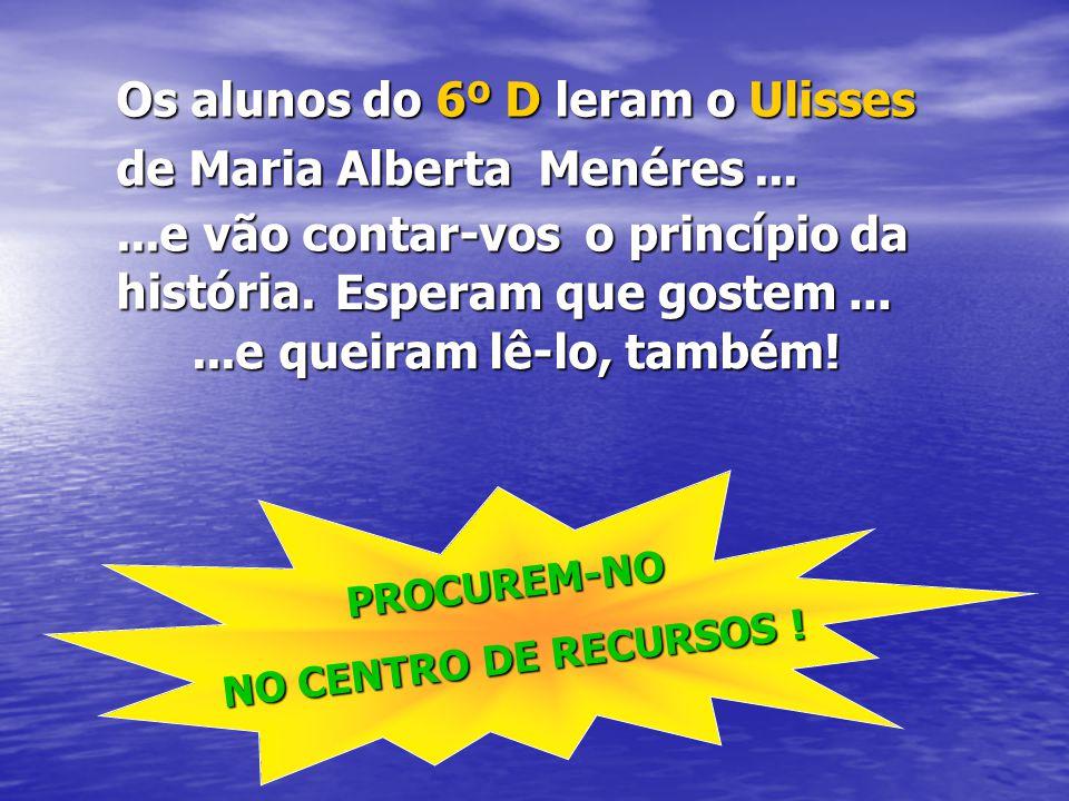 Os alunos do 6º D leram o Ulisses de Maria Alberta Menéres ...